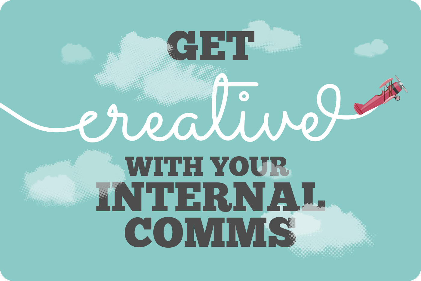 A cartoon plane leaving a vapour trail in the shape of the text: 'Get creative with your internal comms'