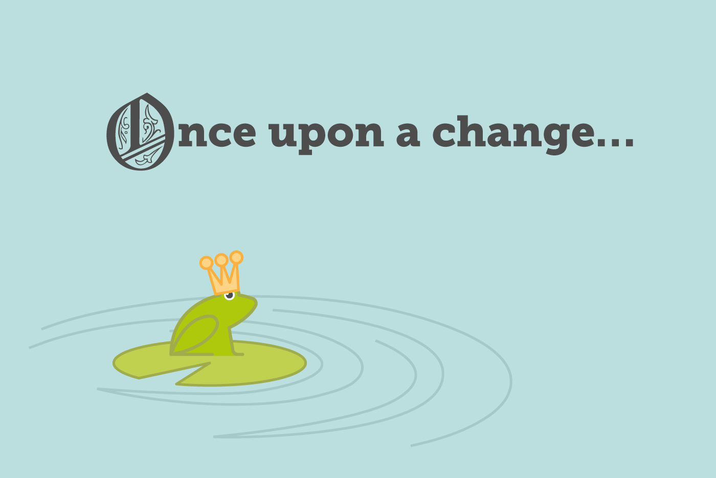Communicating the story of change - a frog sitting on a lily pad with the text 'Once upon a change'
