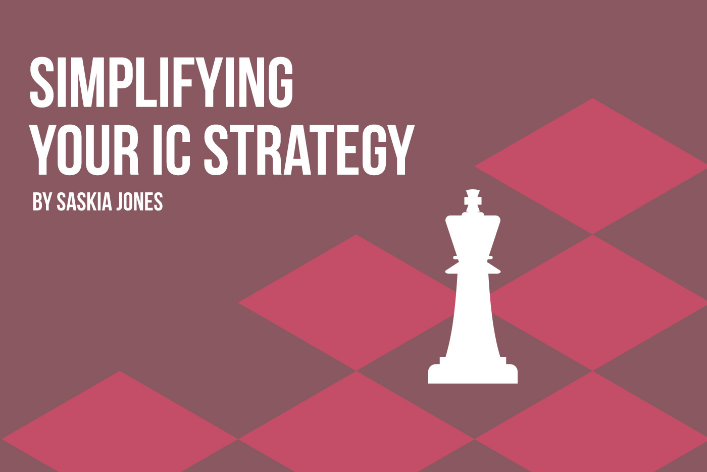 Single chess piece on a chess board, with the text, 'Simplifying your internal comms strategy'