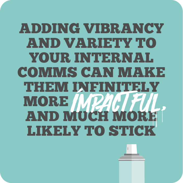 Adding vibrancy and variety to your internal comms can make them infinitely more impactful, and much more likely to stick