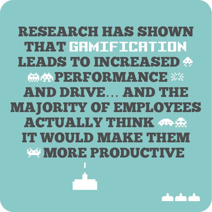 Research has shown that gamification leads to increased performance and drive… and the majority of employees actually think it would make them more productive