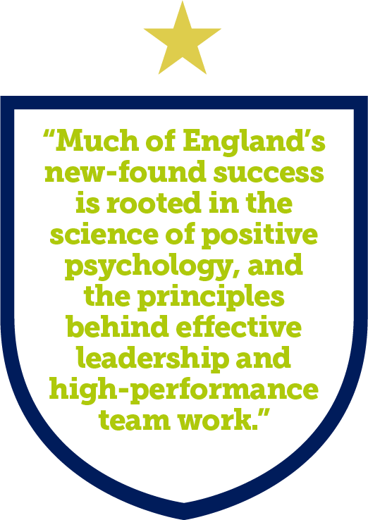 Much of England's new-found success is rooted in the science of positive psychology, and the principles behind effective leadership and high-performance team work