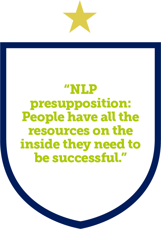 NLP presupposition: People have all the resources on the inside they need to be successful