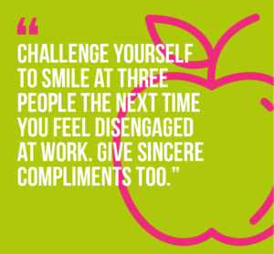 10 workplace wellness practices that will boost your happiness and well-being quote 2: 2) Challenge yourself to smile at three people the next time you feel disengaged at work. Give sincere compliments too.