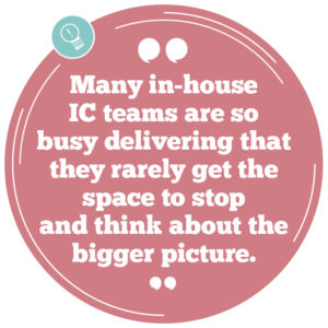 Many in-house IC teams are so busy delivering that they rarely get the space to stop and think about the 'bigger picture' internal communications strategy.