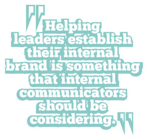 5 ways to boost leadership communication quote 1: Helping leaders establish their internal brand is something that internal communicators should be considering