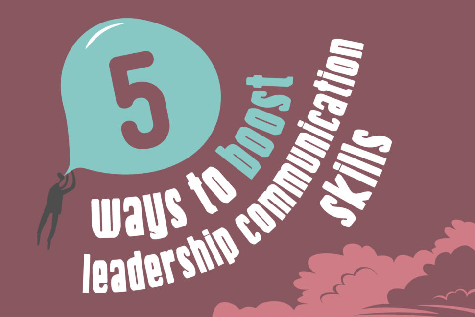 5 ways to boost leadership communication skills