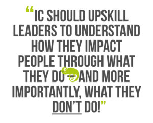 Building Leadership Authenticity, Quote 1: IC should upskill leaders to understand how they impact people through what they do – and more importantly, what they don't do!