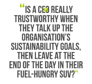 Building Leadership Authenticity, Quote 2: Is a CEO really trustworthy when they talk up the organisation's sustainability goals, then leave at the end of the day in their fuel-hungry SUV?