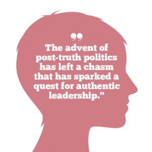 Why vulnerable leadership matters to building trust, Quote 1: The advent of post-truth politics has left a chasm that has sparked a quest for authentic leadership