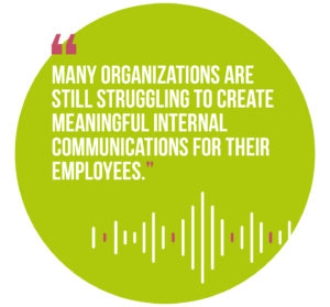 Symphonic Management, quote 1: Many organizations are still struggling to create meaningful internal communications for their employees.