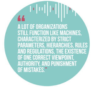 Symphonic management, Quote 2: A lot of organizations still function like machines, characterized by strict parameters, hierarchies, rules and regulations, the existence of one correct viewpoint, authority, and punishment of mistakes.