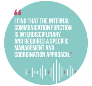 Symphonic Management, Quote 4: I find that the internal communication function is interdisciplinary, and requires a specific management and coordination approach.