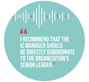 Symphonic Management, quote 6: I recommend that the IC manager should be directly subordinate to the organization's senior leader.