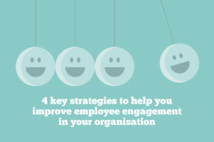 4 key strategies to help you improve employee engagement in your organisation