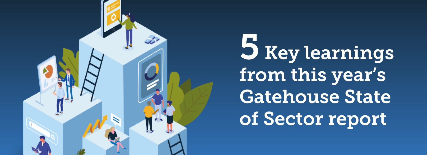 5 key learnings from this year's Gatehouse State of the Sector report